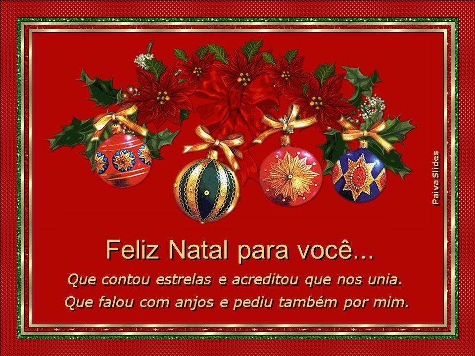 Feliz Natal para você...Que contou estrelas e acreditou que nos unia.