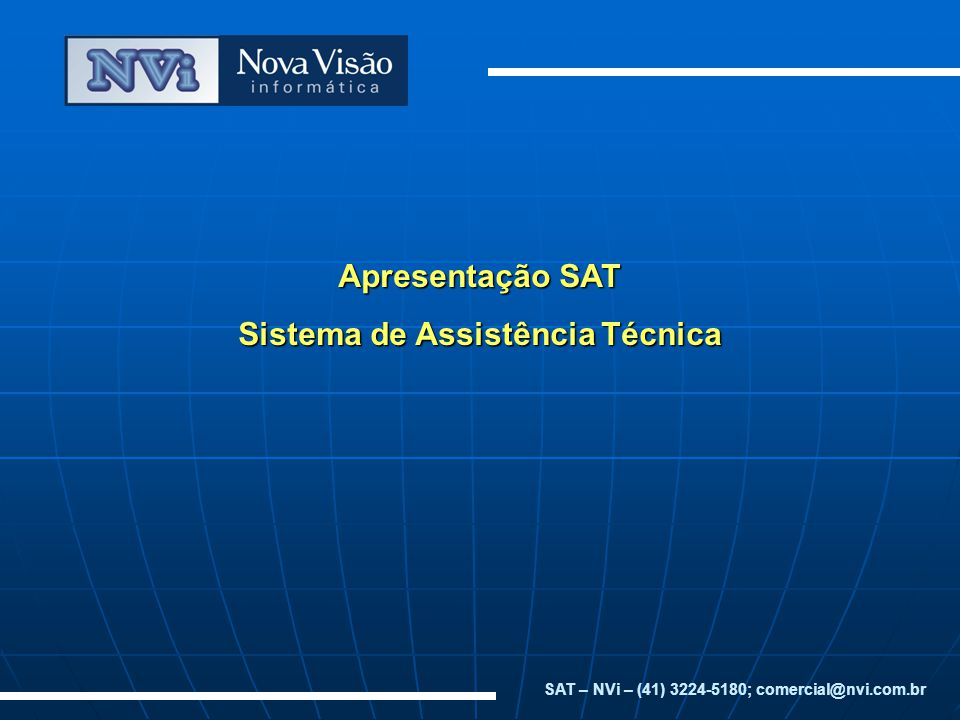 Apresentação SAT Sistema de Assistência Técnica SAT – NVi – (41) 3224-5180; comercial@nvi.com.br