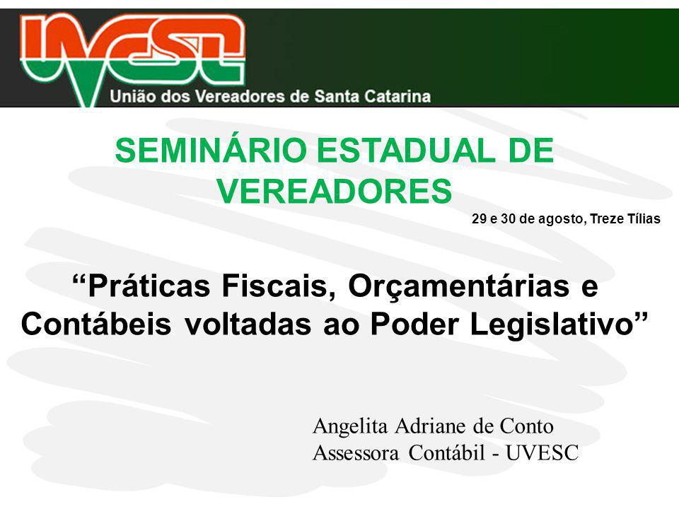 SEMINÁRIO ESTADUAL DE VEREADORES 29 e 30 de agosto, Treze Tílias Práticas Fiscais, Orçamentárias e Contábeis voltadas ao Poder Legislativo Angelita Ad