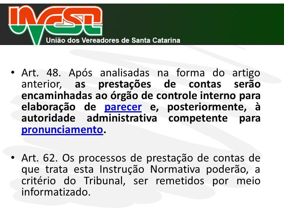 Art. 48. Após analisadas na forma do artigo anterior, as prestações de contas serão encaminhadas ao órgão de controle interno para elaboração de parec