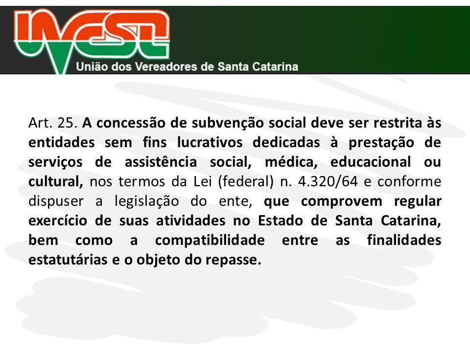 Art. 25. A concessão de subvenção social deve ser restrita às entidades sem fins lucrativos dedicadas à prestação de serviços de assistência social, m
