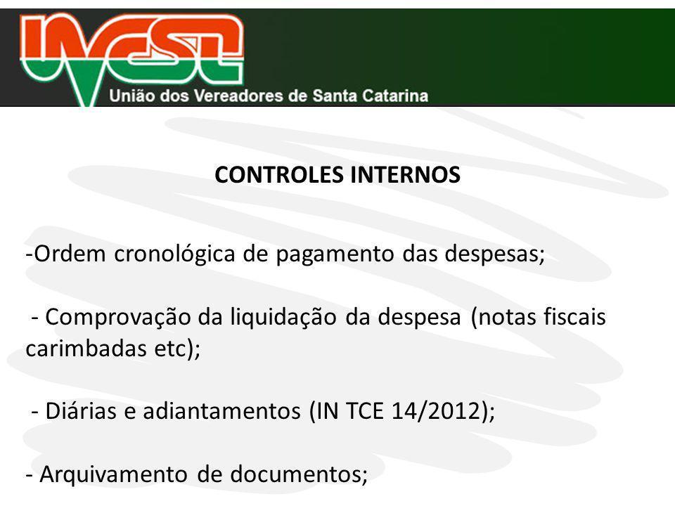 CONTROLES INTERNOS -Ordem cronológica de pagamento das despesas; - Comprovação da liquidação da despesa (notas fiscais carimbadas etc); - Diárias e ad
