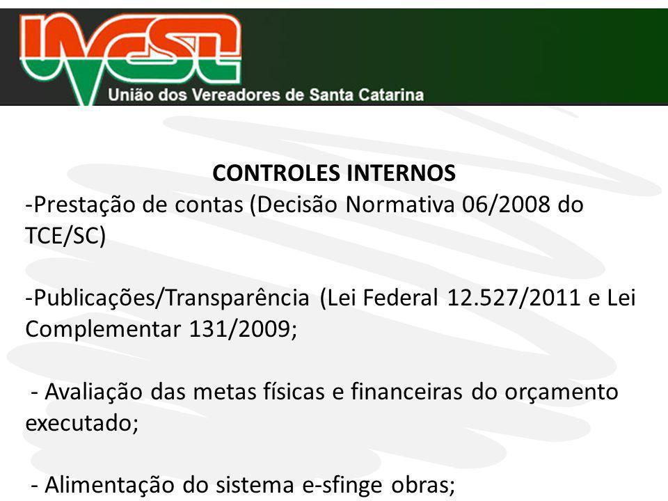 CONTROLES INTERNOS -Prestação de contas (Decisão Normativa 06/2008 do TCE/SC) -Publicações/Transparência (Lei Federal 12.527/2011 e Lei Complementar 1