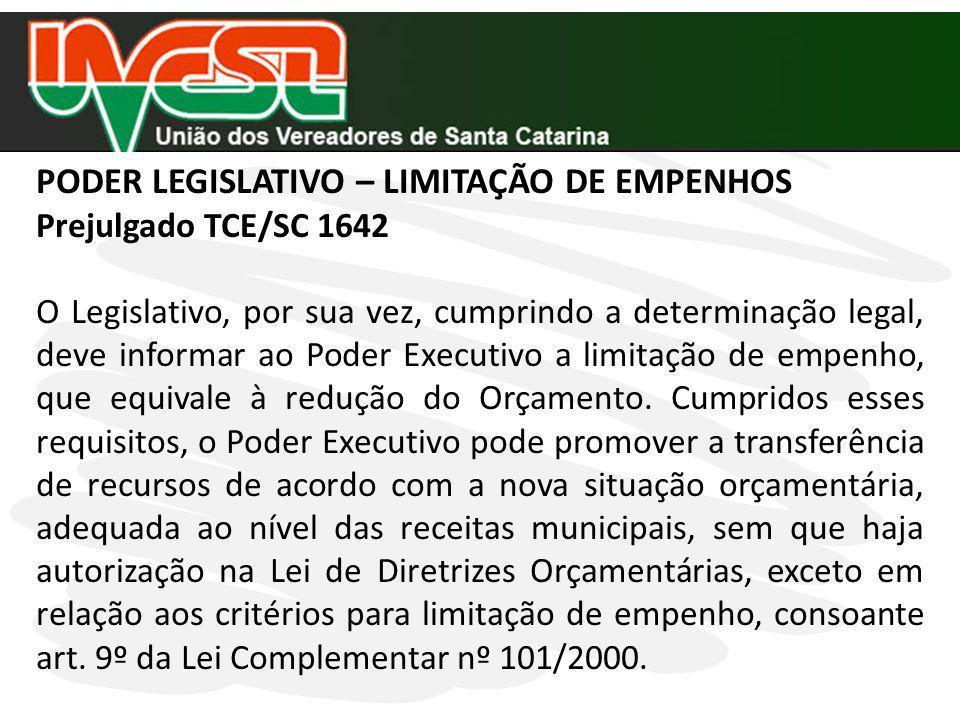 PODER LEGISLATIVO – LIMITAÇÃO DE EMPENHOS Prejulgado TCE/SC 1642 O Legislativo, por sua vez, cumprindo a determinação legal, deve informar ao Poder Ex