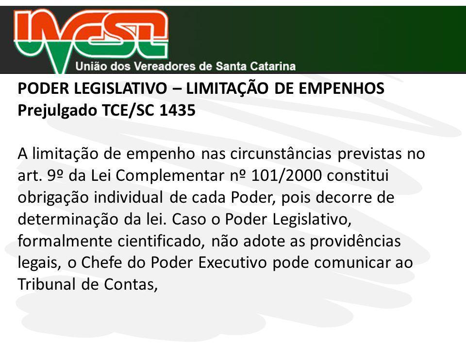 PODER LEGISLATIVO – LIMITAÇÃO DE EMPENHOS Prejulgado TCE/SC 1435 A limitação de empenho nas circunstâncias previstas no art. 9º da Lei Complementar nº