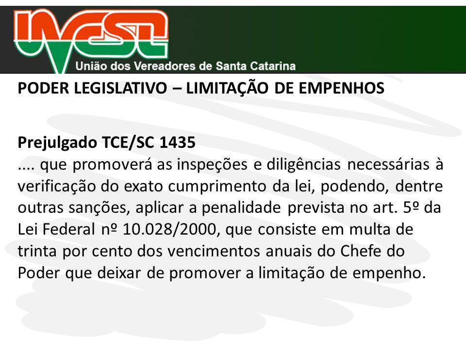 PODER LEGISLATIVO – LIMITAÇÃO DE EMPENHOS Prejulgado TCE/SC 1435.... que promoverá as inspeções e diligências necessárias à verificação do exato cumpr