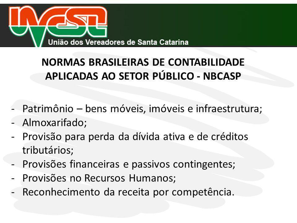 NORMAS BRASILEIRAS DE CONTABILIDADE APLICADAS AO SETOR PÚBLICO - NBCASP -Patrimônio – bens móveis, imóveis e infraestrutura; -Almoxarifado; -Provisão