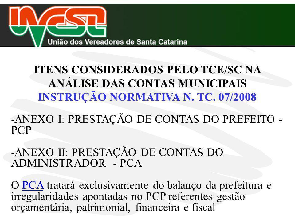 ITENS CONSIDERADOS PELO TCE/SC NA ANÁLISE DAS CONTAS MUNICIPAIS INSTRUÇÃO NORMATIVA N. TC. 07/2008 -ANEXO I: PRESTAÇÃO DE CONTAS DO PREFEITO - PCP -AN
