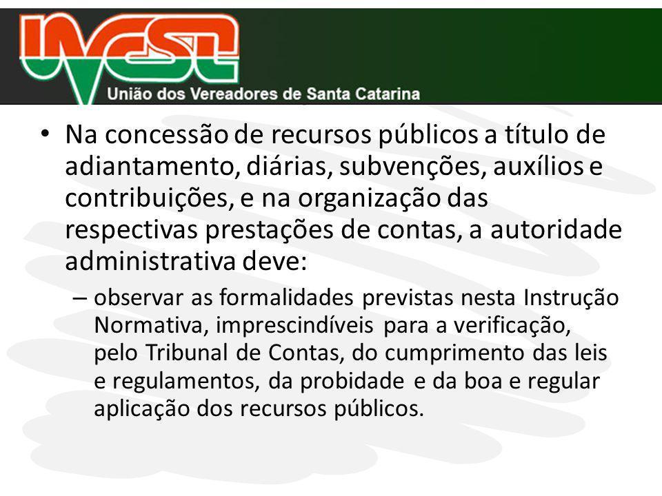 Na concessão de recursos públicos a título de adiantamento, diárias, subvenções, auxílios e contribuições, e na organização das respectivas prestações