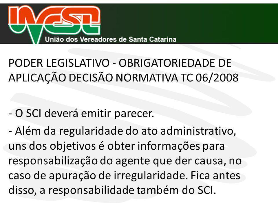 PODER LEGISLATIVO - OBRIGATORIEDADE DE APLICAÇÃO DECISÃO NORMATIVA TC 06/2008 - O SCI deverá emitir parecer. - Além da regularidade do ato administrat