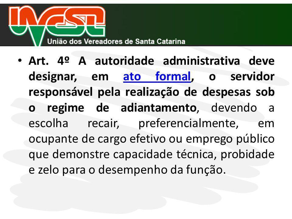 Art. 4º A autoridade administrativa deve designar, em ato formal, o servidor responsável pela realização de despesas sob o regime de adiantamento, dev