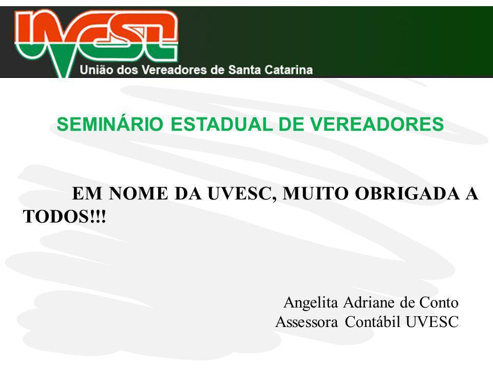 SEMINÁRIO ESTADUAL DE VEREADORES EM NOME DA UVESC, MUITO OBRIGADA A TODOS!!! Angelita Adriane de Conto Assessora Contábil UVESC