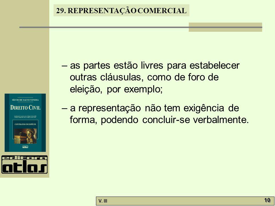 29. REPRESENTAÇÃO COMERCIAL V. III 10 – as partes estão livres para estabelecer outras cláusulas, como de foro de eleição, por exemplo; – a representa