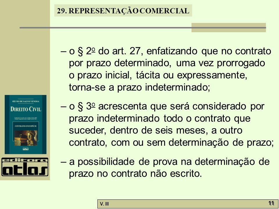 29. REPRESENTAÇÃO COMERCIAL V. III 11 – o § 2 o do art. 27, enfatizando que no contrato por prazo determinado, uma vez prorrogado o prazo inicial, tác