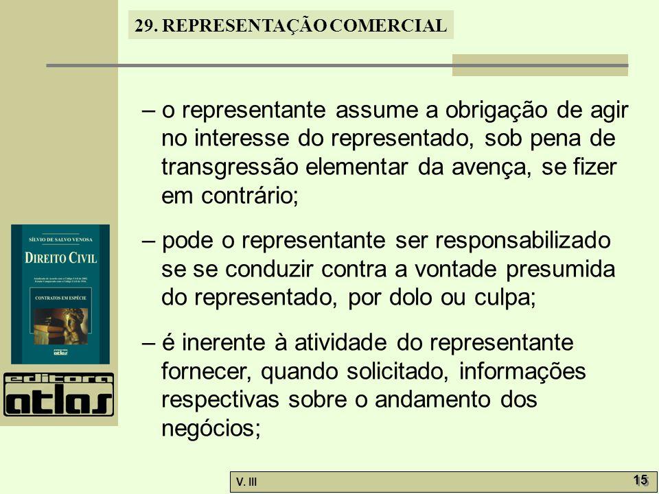 29. REPRESENTAÇÃO COMERCIAL V. III 15 – o representante assume a obrigação de agir no interesse do representado, sob pena de transgressão elementar da
