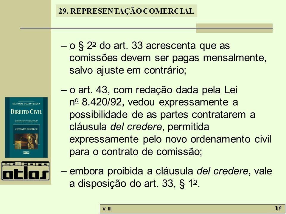29. REPRESENTAÇÃO COMERCIAL V. III 17 – o § 2 o do art. 33 acrescenta que as comissões devem ser pagas mensalmente, salvo ajuste em contrário; – o art