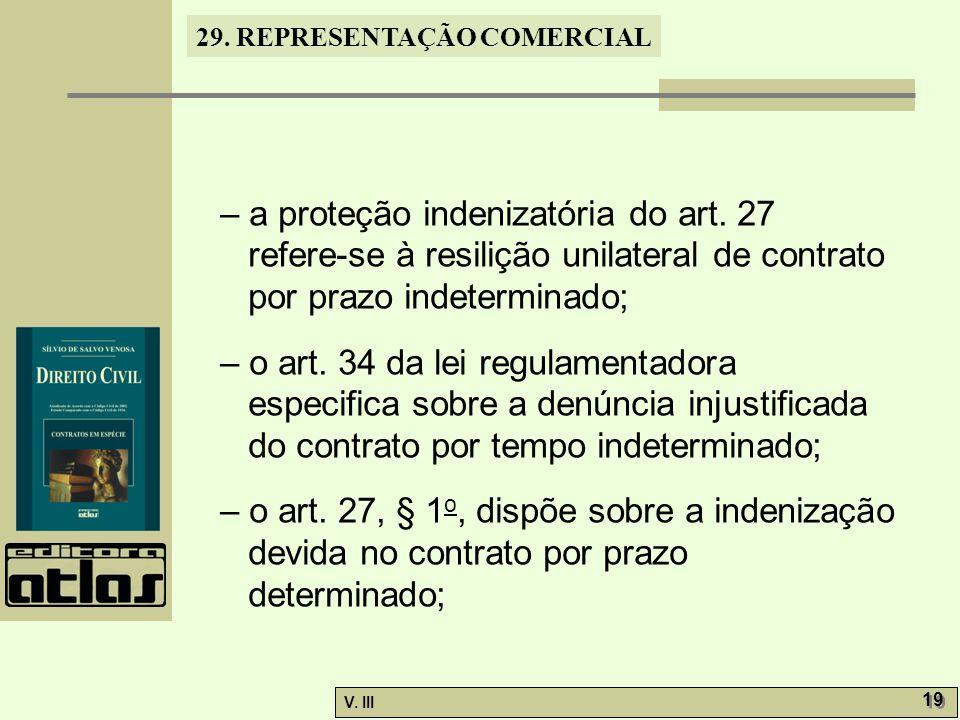 29. REPRESENTAÇÃO COMERCIAL V. III 19 – a proteção indenizatória do art. 27 refere-se à resilição unilateral de contrato por prazo indeterminado; – o
