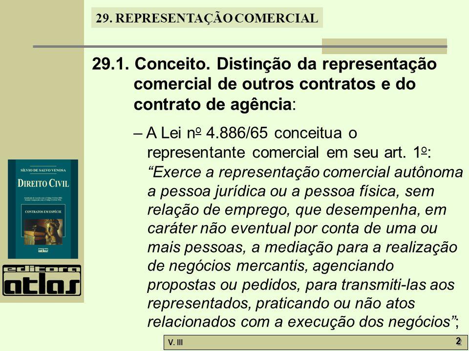 29. REPRESENTAÇÃO COMERCIAL V. III 2 2 29.1. Conceito. Distinção da representação comercial de outros contratos e do contrato de agência: – A Lei n o