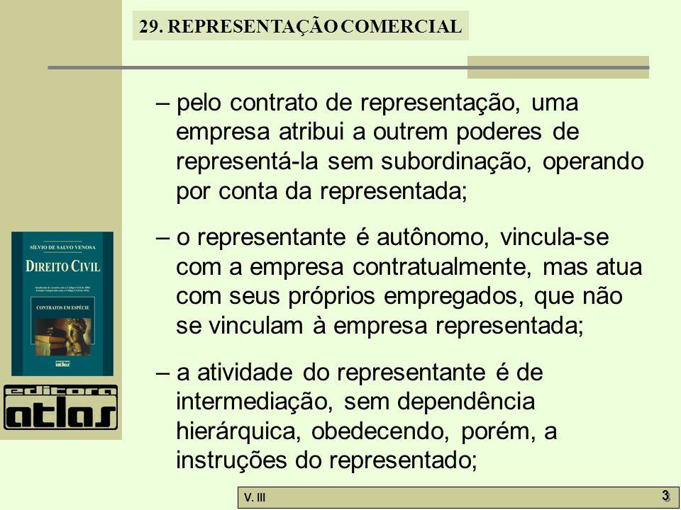 29. REPRESENTAÇÃO COMERCIAL V. III 3 3 – pelo contrato de representação, uma empresa atribui a outrem poderes de representá-la sem subordinação, opera