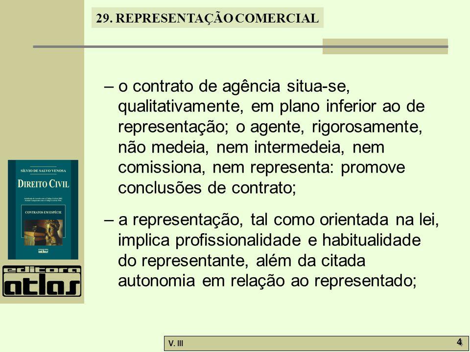 29. REPRESENTAÇÃO COMERCIAL V. III 4 4 – o contrato de agência situa-se, qualitativamente, em plano inferior ao de representação; o agente, rigorosame