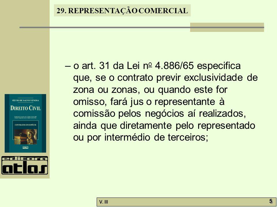 29. REPRESENTAÇÃO COMERCIAL V. III 5 5 – o art. 31 da Lei n o 4.886/65 especifica que, se o contrato previr exclusividade de zona ou zonas, ou quando