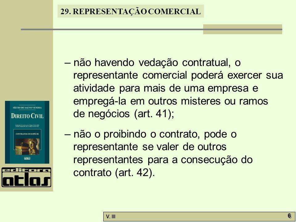 29. REPRESENTAÇÃO COMERCIAL V. III 6 6 – não havendo vedação contratual, o representante comercial poderá exercer sua atividade para mais de uma empre