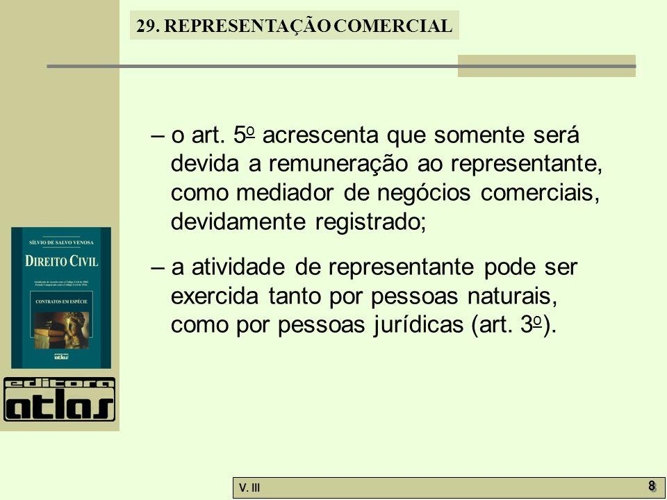 29. REPRESENTAÇÃO COMERCIAL V. III 8 8 – o art. 5 o acrescenta que somente será devida a remuneração ao representante, como mediador de negócios comer