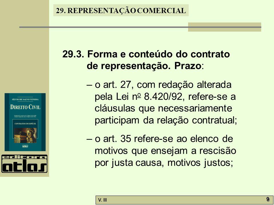 29. REPRESENTAÇÃO COMERCIAL V. III 9 9 29.3. Forma e conteúdo do contrato de representação. Prazo: – o art. 27, com redação alterada pela Lei n o 8.42