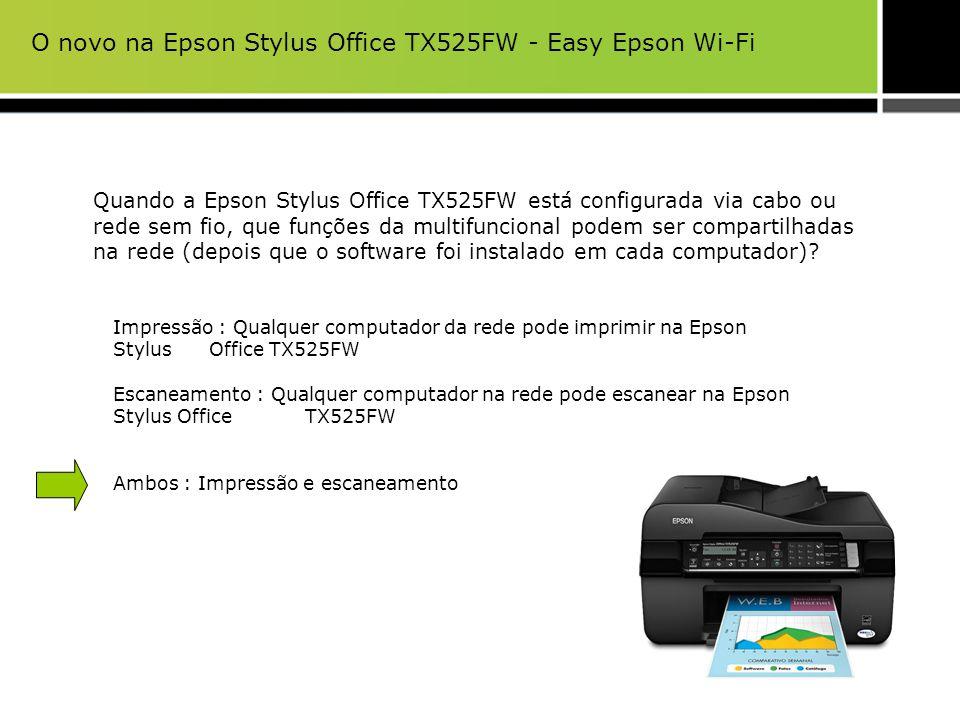 Quando a Epson Stylus Office TX525FW está configurada via cabo ou rede sem fio, que funções da multifuncional podem ser compartilhadas na rede (depois
