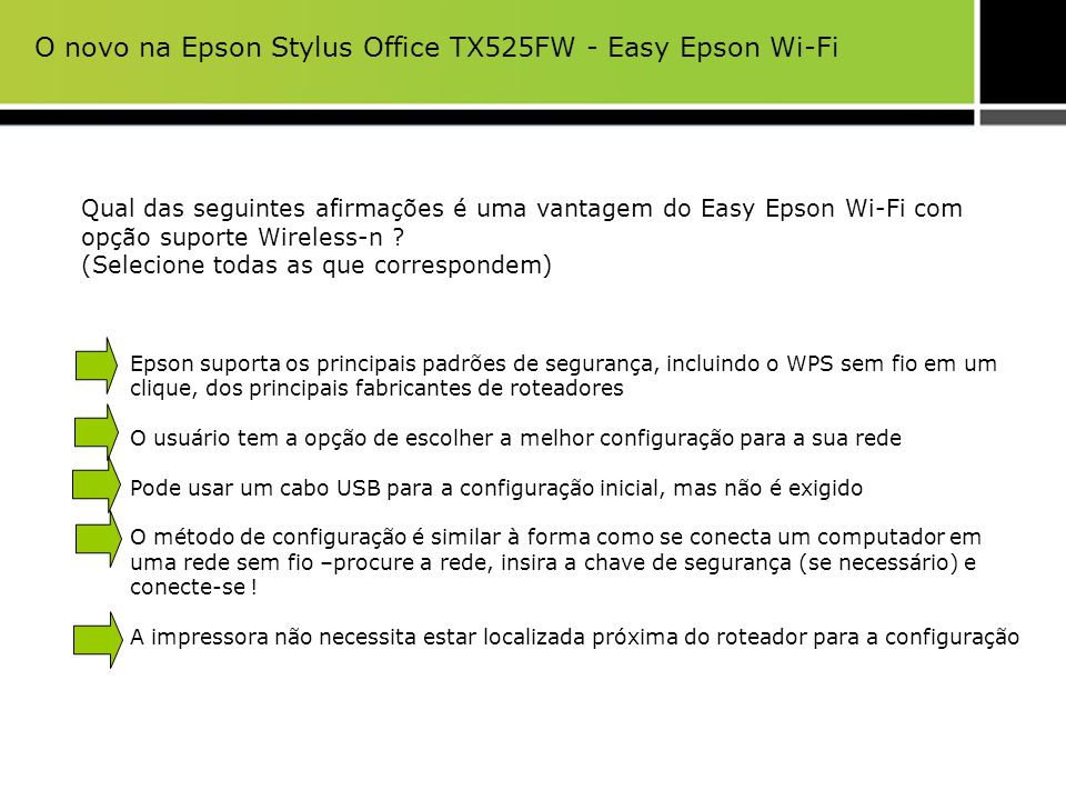 Qual das seguintes afirmações é uma vantagem do Easy Epson Wi-Fi com opção suporte Wireless-n ? (Selecione todas as que correspondem) Epson suporta os