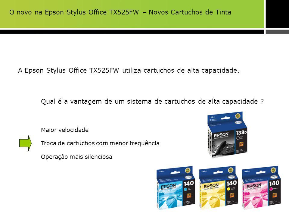 A Epson Stylus Office TX525FW utiliza cartuchos de alta capacidade. Qual é a vantagem de um sistema de cartuchos de alta capacidade ? Maior velocidade