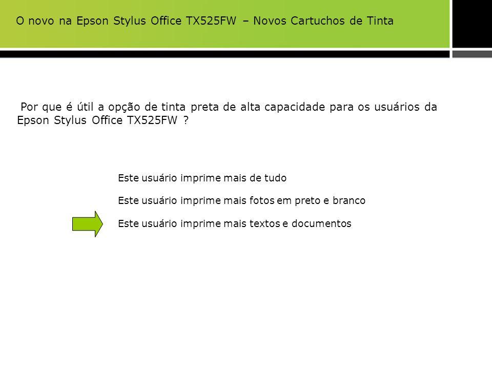 Por que é útil a opção de tinta preta de alta capacidade para os usuários da Epson Stylus Office TX525FW ? Este usuário imprime mais de tudo Este usuá