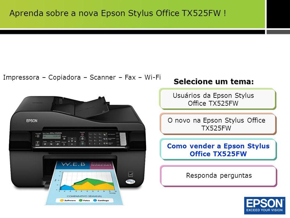 Aprenda sobre a nova Epson Stylus Office TX525FW ! Selecione um tema: Usuários da Epson Stylus Office TX525FW O novo na Epson Stylus Office TX525FW Co