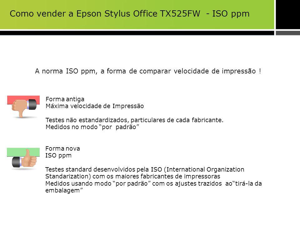 Como vender a Epson Stylus Office TX525FW - ISO ppm A norma ISO ppm, a forma de comparar velocidade de impressão ! Forma antiga Máxima velocidade de I