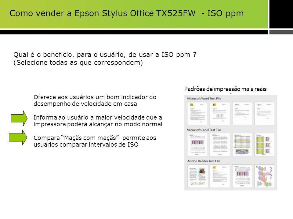 Como vender a Epson Stylus Office TX525FW - ISO ppm Qual é o benefício, para o usuário, de usar a ISO ppm ? (Selecione todas as que correspondem) Ofer