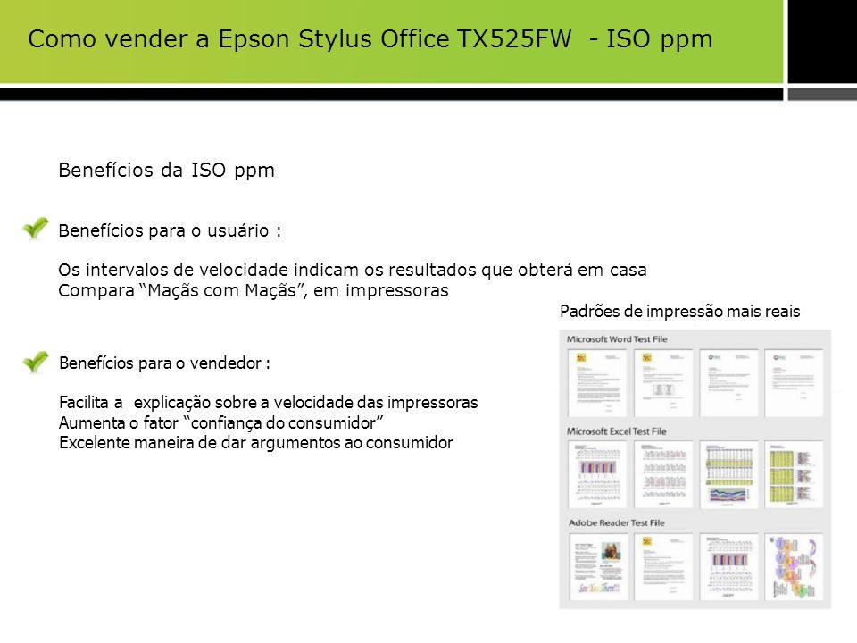 Como vender a Epson Stylus Office TX525FW - ISO ppm Benefícios da ISO ppm Benefícios para o usuário : Os intervalos de velocidade indicam os resultado