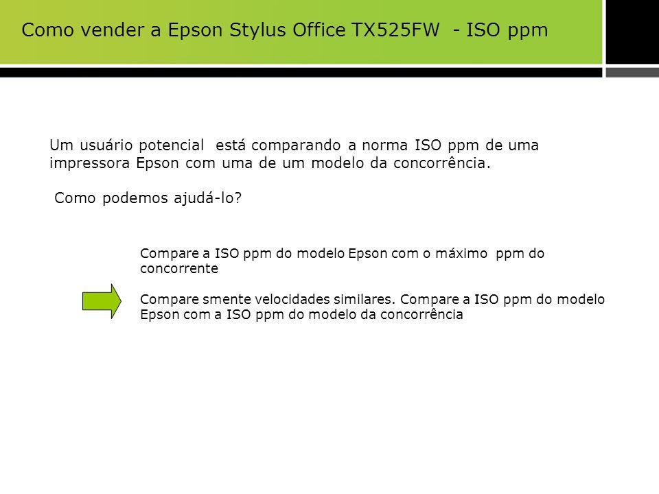 Como vender a Epson Stylus Office TX525FW - ISO ppm Um usuário potencial está comparando a norma ISO ppm de uma impressora Epson com uma de um modelo