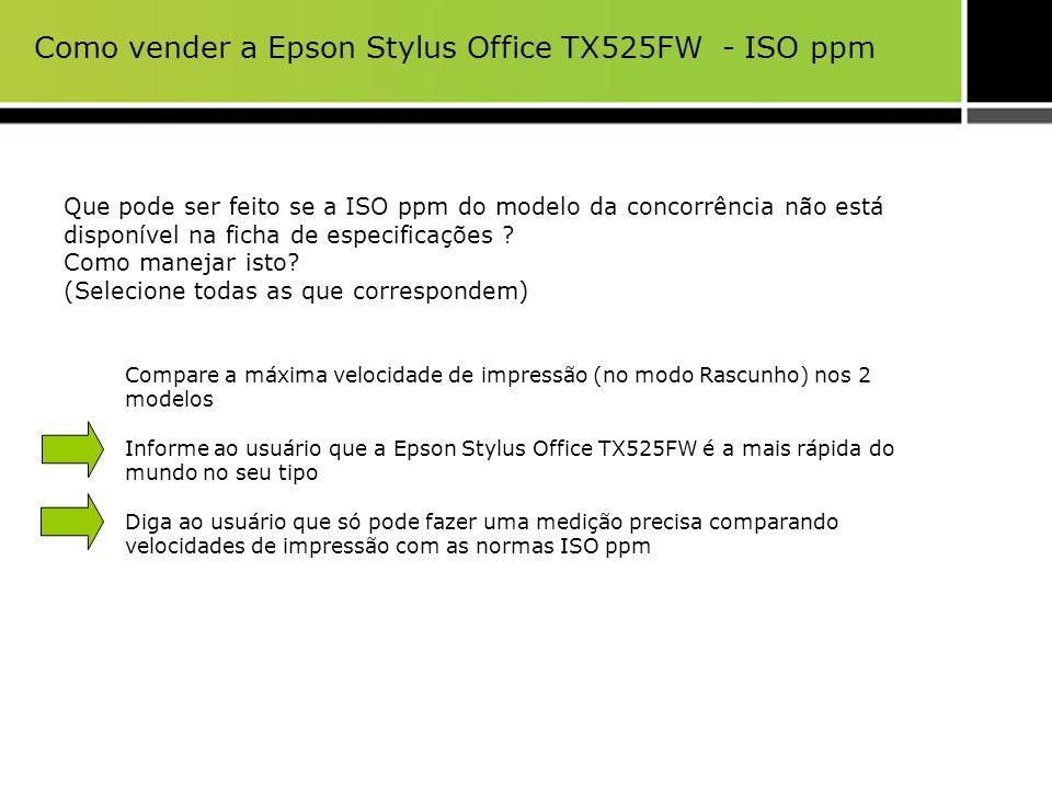 Como vender a Epson Stylus Office TX525FW - ISO ppm Que pode ser feito se a ISO ppm do modelo da concorrência não está disponível na ficha de especifi