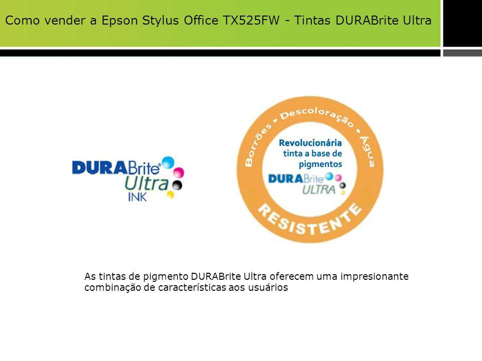 Como vender a Epson Stylus Office TX525FW - Tintas DURABrite Ultra As tintas de pigmento DURABrite Ultra oferecem uma impresionante combinação de cara
