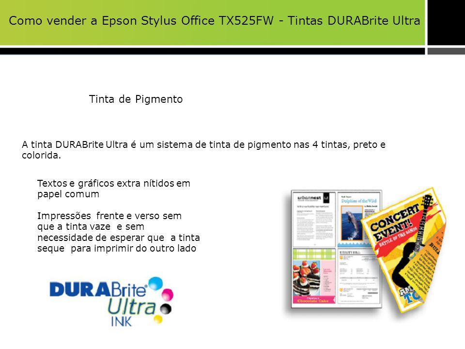 Como vender a Epson Stylus Office TX525FW - Tintas DURABrite Ultra Tinta de Pigmento A tinta DURABrite Ultra é um sistema de tinta de pigmento nas 4 t