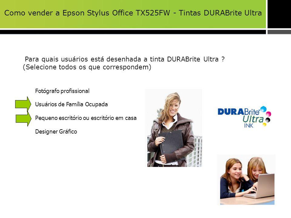 Como vender a Epson Stylus Office TX525FW - Tintas DURABrite Ultra Para quais usuários está desenhada a tinta DURABrite Ultra ? (Selecione todos os qu