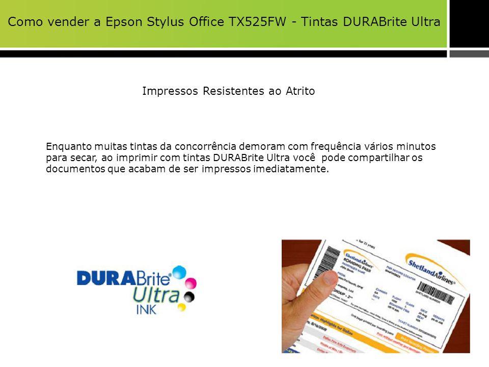 Como vender a Epson Stylus Office TX525FW - Tintas DURABrite Ultra Impressos Resistentes ao Atrito Enquanto muitas tintas da concorrência demoram com