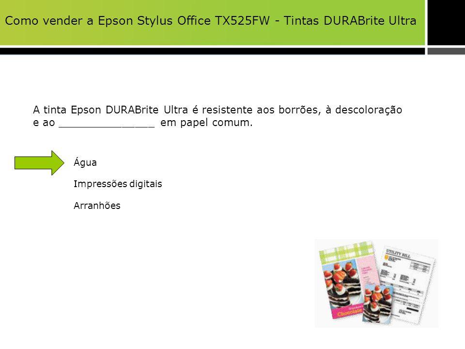 Como vender a Epson Stylus Office TX525FW - Tintas DURABrite Ultra A tinta Epson DURABrite Ultra é resistente aos borrões, à descoloração e ao _______
