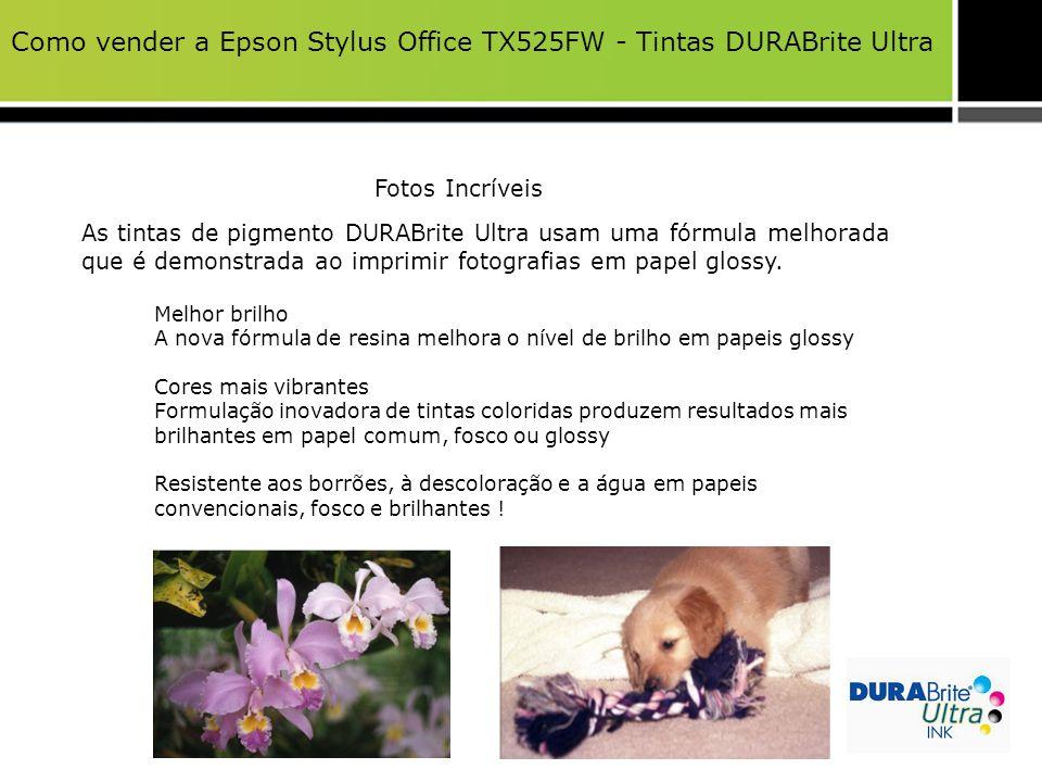 Como vender a Epson Stylus Office TX525FW - Tintas DURABrite Ultra Fotos Incríveis As tintas de pigmento DURABrite Ultra usam uma fórmula melhorada qu