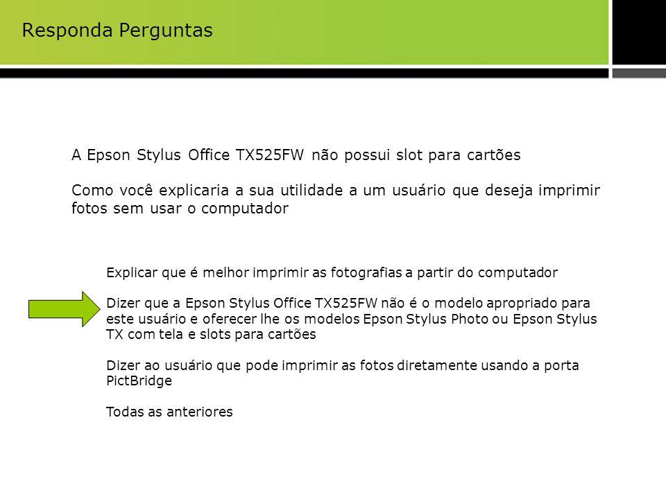 Responda Perguntas A Epson Stylus Office TX525FW não possui slot para cartões Como você explicaria a sua utilidade a um usuário que deseja imprimir fo