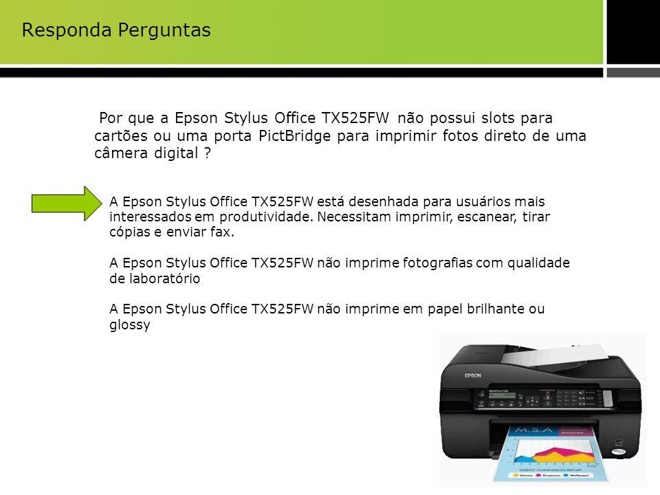 Responda Perguntas Por que a Epson Stylus Office TX525FW não possui slots para cartões ou uma porta PictBridge para imprimir fotos direto de uma câmer