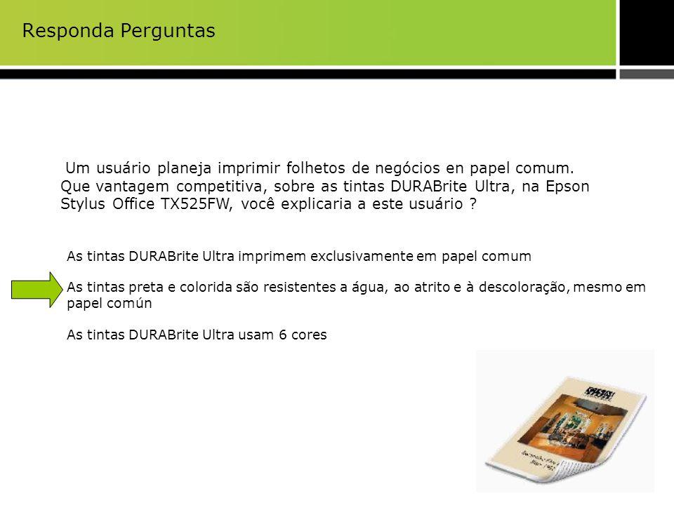 Responda Perguntas Um usuário planeja imprimir folhetos de negócios en papel comum. Que vantagem competitiva, sobre as tintas DURABrite Ultra, na Epso