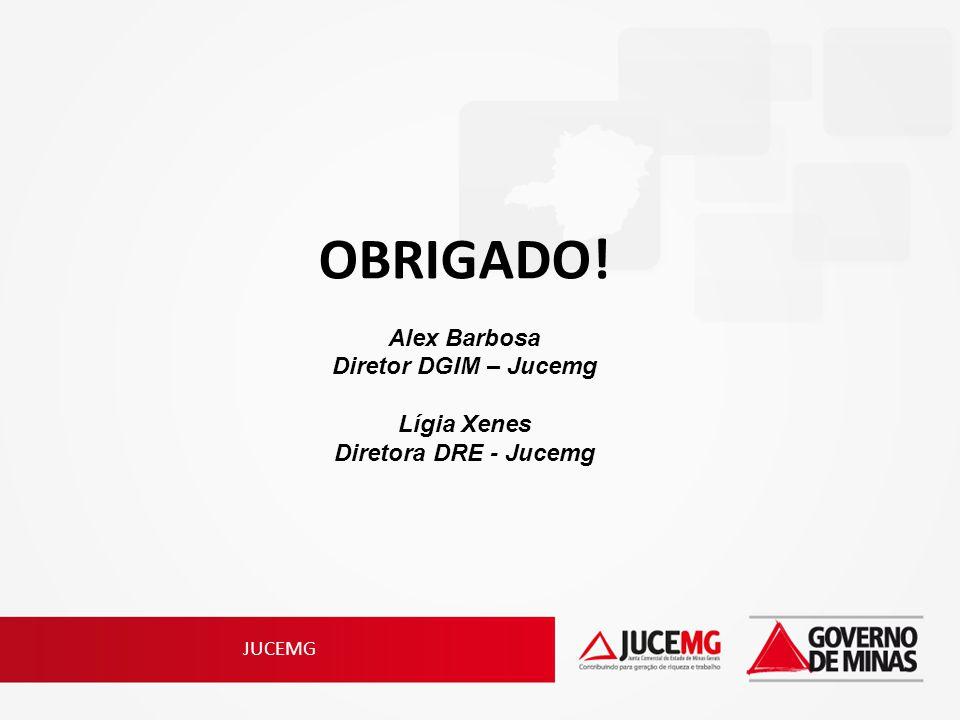 JUCEMG OBRIGADO! Alex Barbosa Diretor DGIM – Jucemg Lígia Xenes Diretora DRE - Jucemg