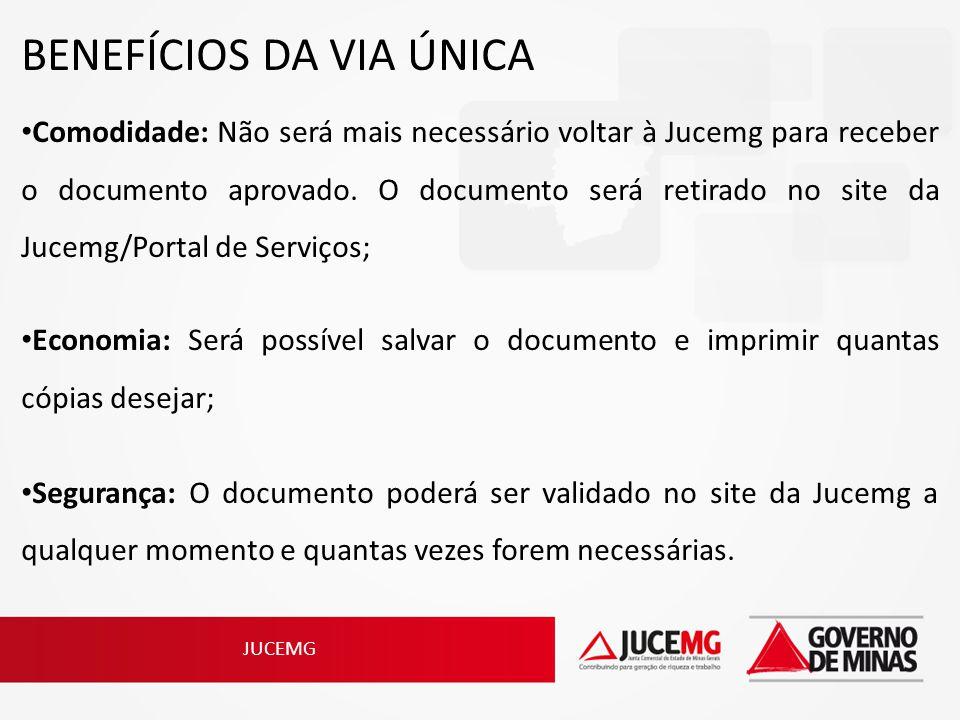 JUCEMG BENEFÍCIOS DA VIA ÚNICA Comodidade: Não será mais necessário voltar à Jucemg para receber o documento aprovado. O documento será retirado no si