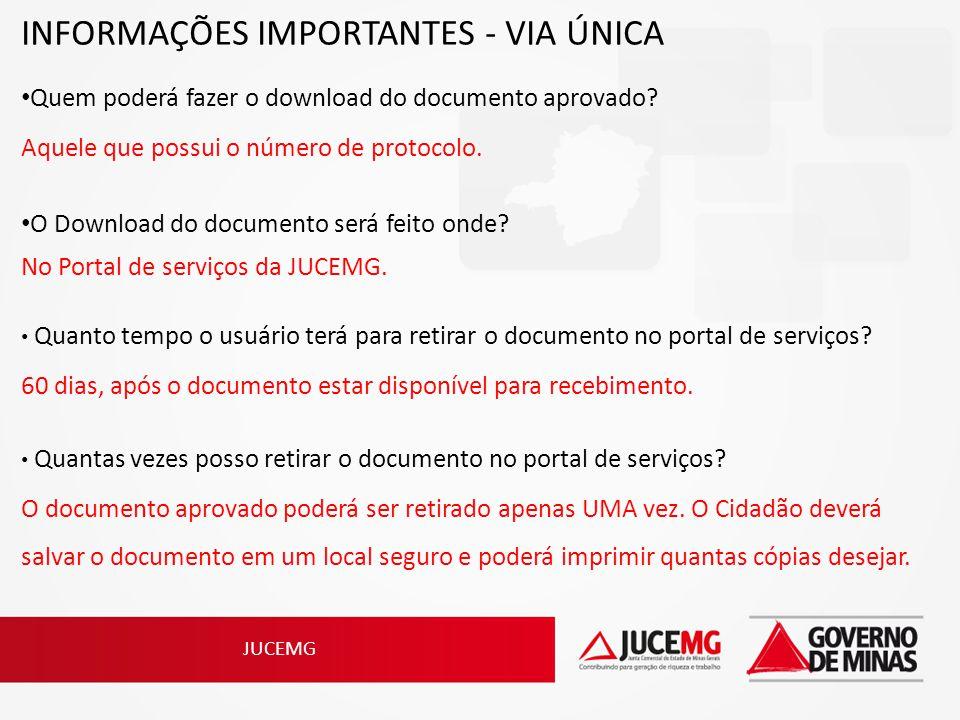 JUCEMG INFORMAÇÕES IMPORTANTES - VIA ÚNICA Quem poderá fazer o download do documento aprovado? Aquele que possui o número de protocolo. O Download do